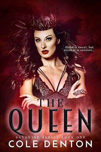The Queen: Sanguine Series Book One by [Denton, Cole]