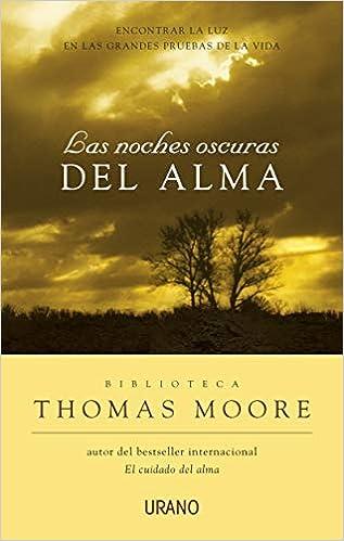 Las Noches Oscuras Del Alma Crecimiento Personal Spanish Edition Moore Thomas 9788479536039 Amazon Com Books