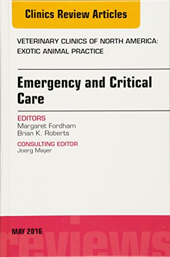Best-selling Emergency and Critical Care, Issue Veterinary Clinics North America: Exotic Animal Practice (The Clinics: