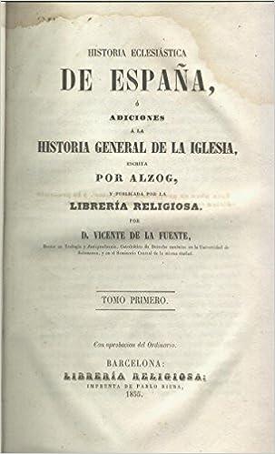 HISTORIA ECLESIÁSTICA DE ESPAÑA ó adiciones a la Historia General ...