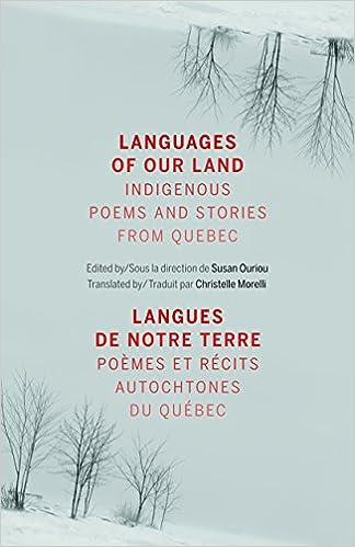 Languages of Our Land//Langues de notre terre Indigenous Poems and Stories from Quebec//Po/èmes et r/écits autochtones du Qu/ébec