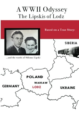Download A World War II Odyssey: The Lipskis Of Lodz PDF