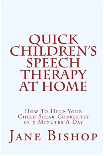Quick Childrens Speech Therapy At Home How To Help Your Child Speak Correctly in 5 Minutes A Day
