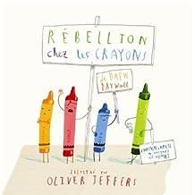 By DREW DAYWATT REBELLION CHEZ LES CRAYONS [Hardcover]