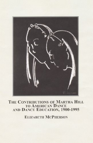 The Contributions of Martha Hill to American Dance and Dance Education, 1900-1995