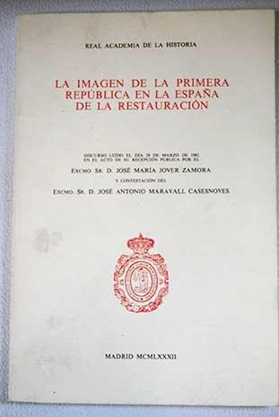 La imagen de la primera republica en la España de la restauracion: Amazon.es: Jover Zamora, Jose María: Libros