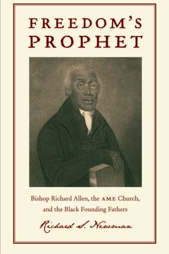 Deliverance's Prophet: Bishop Richard Allen, the AME Church, and the Black Founding Fathers