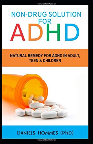 NON-DRUGS SOLUTION FOR ADHD: Natural Remedy For ADHD in Adult, Teen and Children