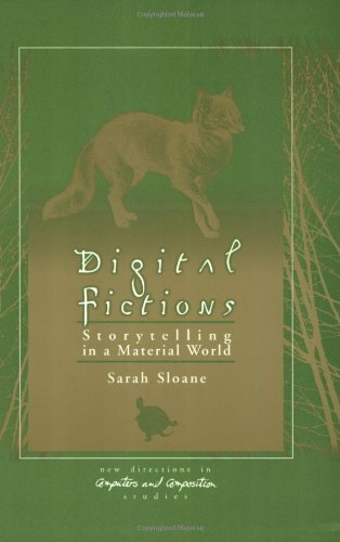 Digital Fictions: Storytelling in a Material World (New Directions in Computers & Composition Studies)