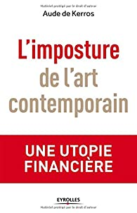 L'imposture de l'art contemporain : Une utopie financière par Aude de Kerros