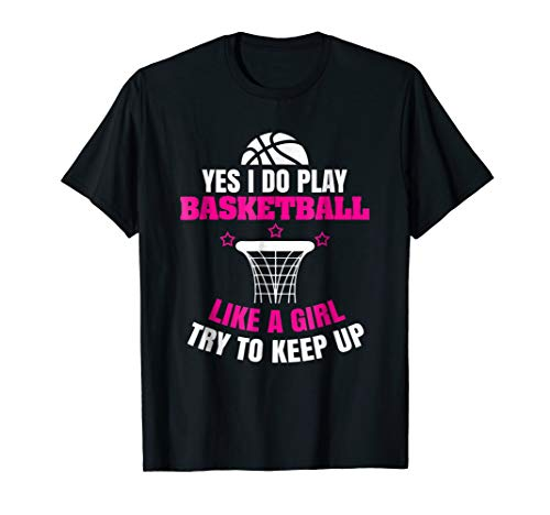 Yes I Do Play Basketball Like A Girl Try to Keep Up Shirt