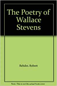 analysis of wallace stevens on modern poetry In this lesson, we will learn a brief biography of the american modernist poet wallace stevens we will also read and analyze some of his poetry.