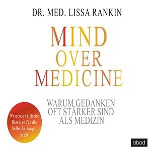Mind over Medicine - Warum Gedanken oft stärker sind als Medizin Hörbuch