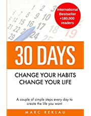 30 Days - Change your habits, Change your life: A couple of simple steps every day to create the life you want (1)