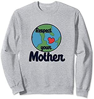 Birthday Gift Respect your mother sweatshirt mother earth day art cute Long Sleeve/Shirt