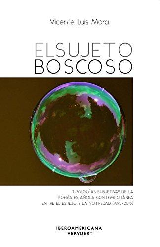 El sujeto boscoso :$btipologías subjetivas de la poesía española contemporánea entre el espejo y la notredad (1978-2015) por Vicente Luis Mora