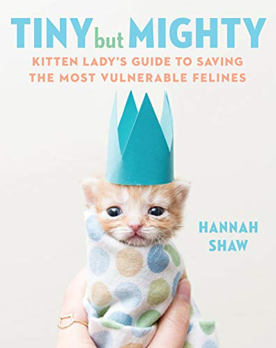 Penguin Group Baby Animals - Tiny But Mighty: Kitten Lady's Guide to Saving the Most Vulnerable Felines