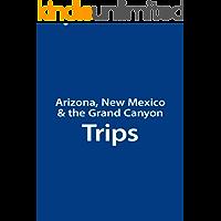 Arizona, New Mexico & the Grand Canyon Trips (English Edition)