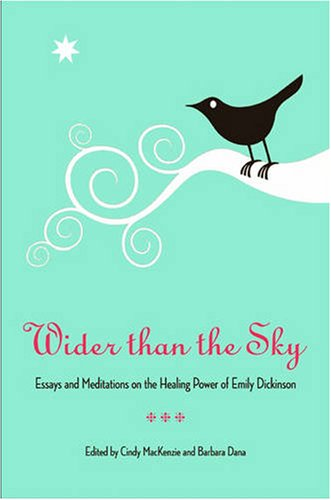 Read Online Wider Than the Sky: Essays and Meditations on the Healing Power of Emily Dickinson (Literature & Medicine) ebook