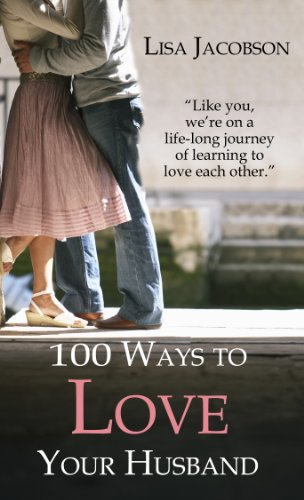 100 Ways to Love Your Husband: A Life-Long Journey of Learning to Love cover
