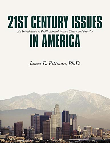 21st Century Issues in America: An Introduction to Public Administration Theory and Practice