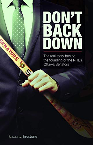 Don't Back Down: The Real Story Behind the Founding of the NHL's Ottawa Senators por Bruce Firestone