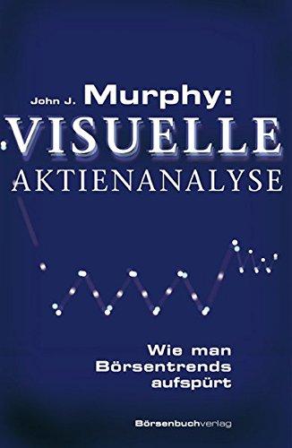 Murphy: Visuelle Aktienanalyse: Wie man Börsentrends aufspürt Gebundenes Buch – 28. Februar 2011 John J. Murphy Börsenmedien 3941493736 Kapitalanlage