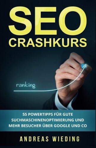 SEO Crashkurs: 55 Powertipps für gute Suchmaschinenoptimierung und mehr Besucher über Google und Co.