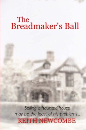 The Breadmaker's Ball: Selling a haunted house may be the least of his problems... (Volume 1) pdf