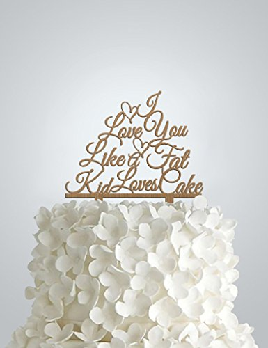 Wedding Cake Topper in Wood - I Love You Like A Fat Kid Loves - Loves Fat Cake Kid