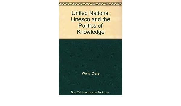 The UN, UNESCO and the Politics of Knowledge