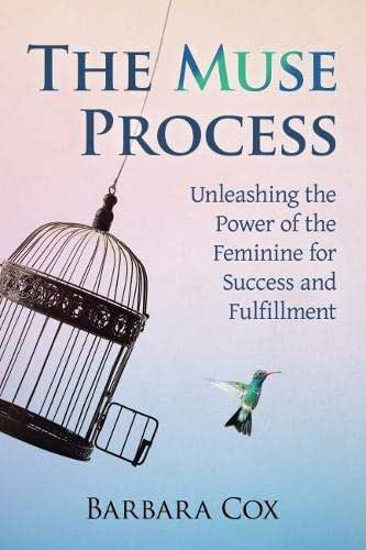 The Muse Process: Unleashing the Power of the Feminine for Success and Fulfillment