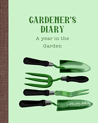 Gardener's diary - A year in the garden: The ideal guided journaling logbook for recording all your gardening projects, care requirements and design ... the year -Green gardening tools cover art
