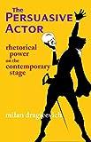 The Persuasive Actor: Rhetorical Power on the