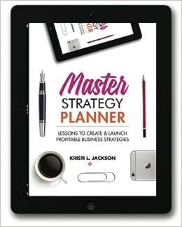 master strategy planner lessons to create launch profitable business strategies kristi l jackson 9781522988663 amazoncom books