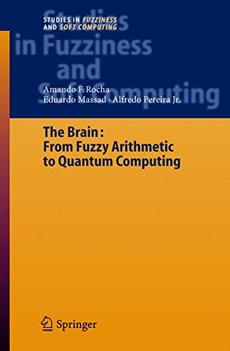 The Brain: Fuzzy Arithmetic to Quantum Computing (Studies in Fuzziness and Soft Computing) (v. 165)