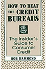 How To Beat The Credit Bureaus: The Insider's Guide To Consumer Credit Paperback