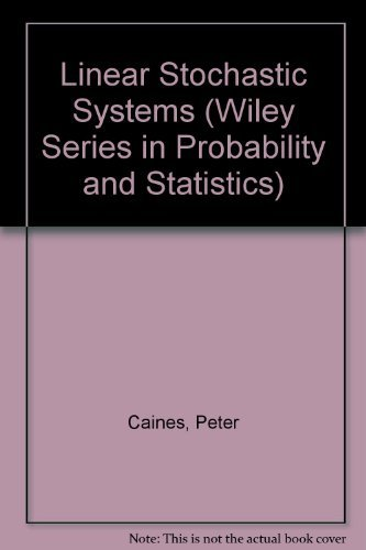 Linear Stochastic Systems (Wiley Series in Probability and Statistics)