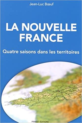 Téléchargement gratuit ibooks pour iphone La nouvelle France : Quatre saisons dans les territoires by Jean-Luc Boeuf PDF PDB CHM B00TPIB29Q