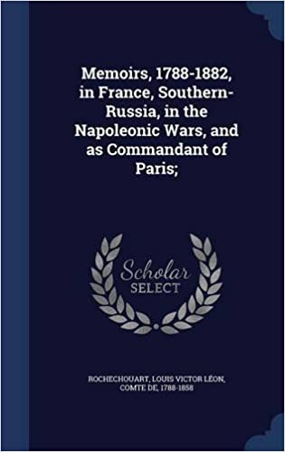 Memoirs, 1788-1882, in France, Southern-Russia, in the Napoleonic Wars, and as Commandant of Paris:
