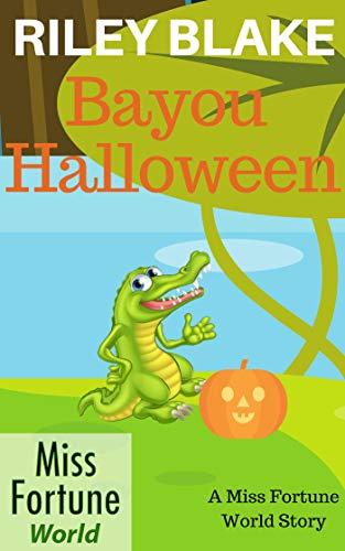 Bayou Halloween (Miss Fortune World: Bayou Cozy Romantic Thrills Book 2) -