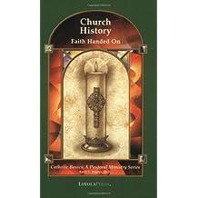 Church History: Faith Handed On (Catholic Basics: A Pastoral Ministry Series)