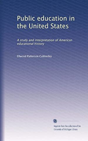 Public education in the United States: A study and interpretation of American educational history (Volume (Public Education)