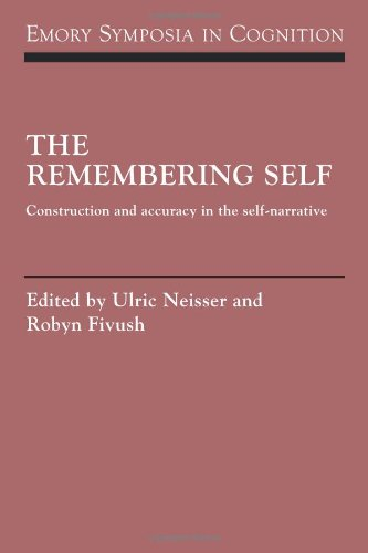 The Remembering Self: Construction and Accuracy in the Self-Narrative (Emory Symposia in Cognition) by Brand: Cambridge University Press