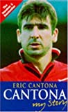 Cantona: My Story: Written by Eric Cantona, 1995 Edition, (New edition) Publisher: Headline Book Publishing [Paperback]