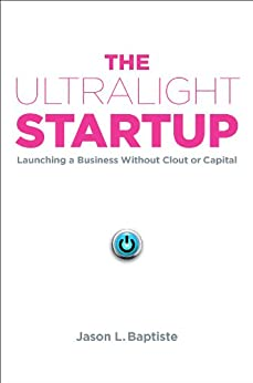 The Ultralight Startup: Launching a Business Without Clout or Capital by [Baptiste, Jason L.]