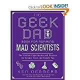 The GeekDad Book forAspiringMadScientists: TheCoolestExperiments and Projects forScienceFairs andFamilyFun