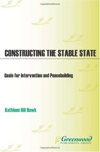 Download Constructing the Stable State: Goals for Intervention and Peacebuilding Pdf