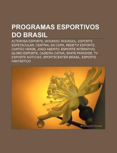 Programas esportivos do Brasil: Alterosa Esporte, Woohoo, Rockgol, Esporte Espetacular, Central da Copa, RedeTV! Esporte, Cartão Verde