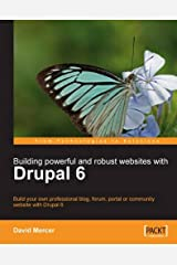 Building Powerful and Robust Websites with Drupal 6: Build your own professional blog, forum, portal or community website with Drupal 6 Paperback